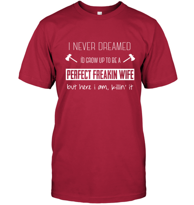 Grow Up To Be A Perfect Freakin Wife T Shirt Gift For Wife