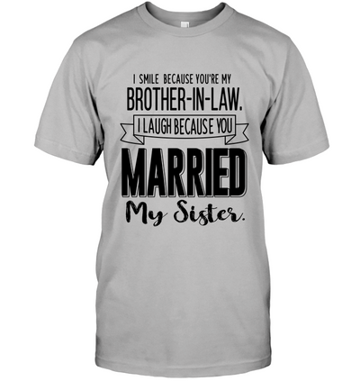 I Smile Because You're My Brother In Law Shirt Gift For Uncle