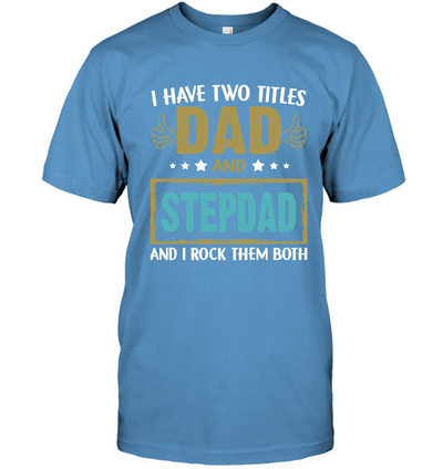 I Have Two Titles Dad And Stepdad Blue T-shirt
