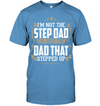 I Am The Dad That Stepped Up Blue T-shirt