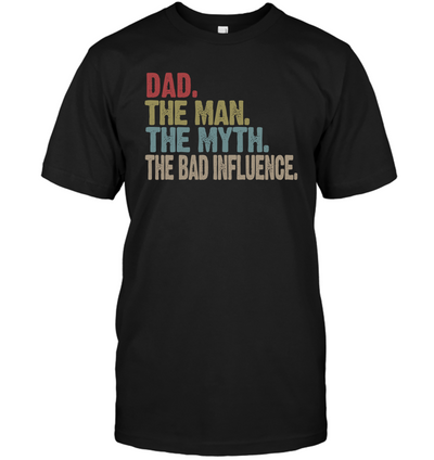 Dad The Man The Myth The Bad Influence Shirt Gift For Dad - Shirt For Dad