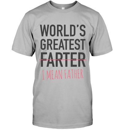 World's Greatest Farter I Mean Father T Shirt Gift For Dad