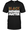 Black Fathers t-shirt - Black Fathers Matter - famt, Gifts for Dad