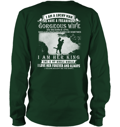 I Am A Lucky Man I Have A Freaking Gorgeous Wife She Was Born In April T-shirts Gift For Husband