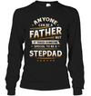 Anyone can be a father special to be a stepdad Shirt Gift For Step Dad