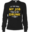 If you had my job you'd be drunk too, funny shirt, shirt with sayings, best friend gift, gift for her, gift for him, unisex shirt, plus size shirt