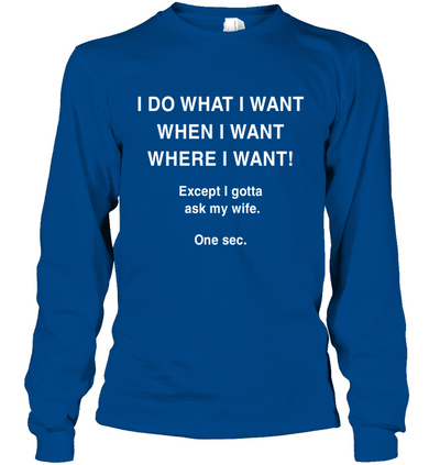 I Do What I Want When I Want Except Gotta Ask My Wife Shirt Funny Gift For Husband