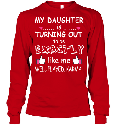 My Daughter Is Turning Out To Be Exactly Like Me T Shirt Funny Gift For Mom