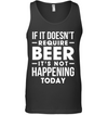 If it doesn't require beer it's not happening today, funny shirt, shirt with sayings, best friend gift, gift for her, gift for him, unisex shirt, plus size shirt