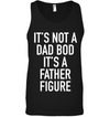It Is Not a Dad Bod It's A Father Figure Black Tank Top - Dad Shirt