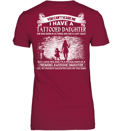 You Can't Scare Me I Have A Tattooed Daughter She Was Born In October  Shirt Gift For Mom
