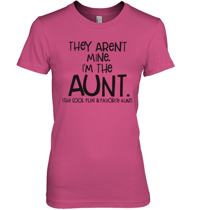 They Aren't Mine Aunt Shirt Gift For Aunt