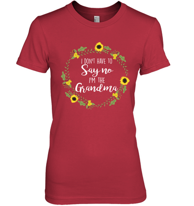 I Don't Have To Say No I'm The Grandma Shirt Gift For Grandma