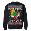 Gift For Christmas Ight Imma Head Out Ugly Christmas Sweater