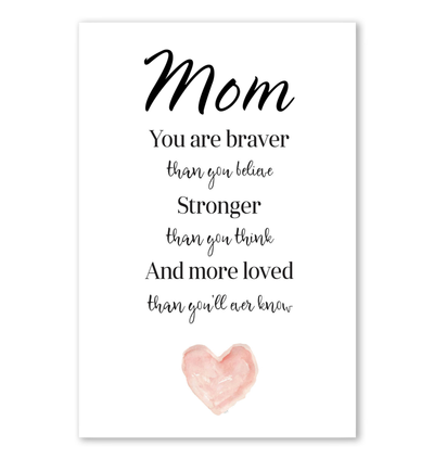 Mom You Are Braver Than You Believe Stronger Than You Think Poster Gift For Mom