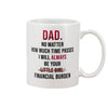 Dad No Matter How Much Time Passes I Will Always Be Your Little Girl Financial Burden Mug Gifts For Dad
