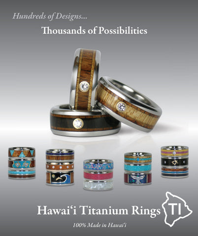 Hundreds of Designs - Thousands of Possiblities - Hawai'i Titanium Rings - 100% Made in Hawai'i