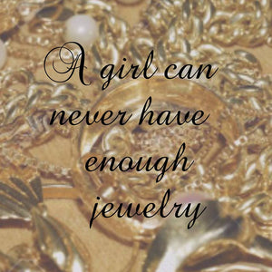 A girl can never have enough jewelry