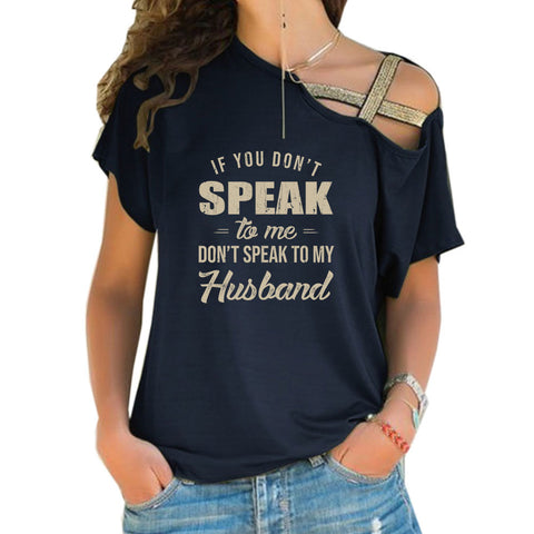 Don't Speak To My Husband Cross Shoulder T-shirts