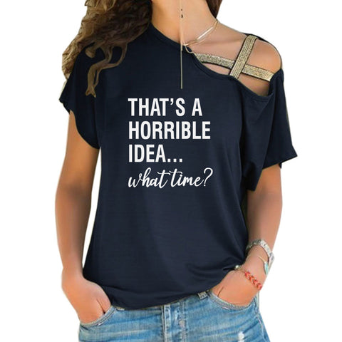 A Horrible Idea Cross Shoulder T-shirts