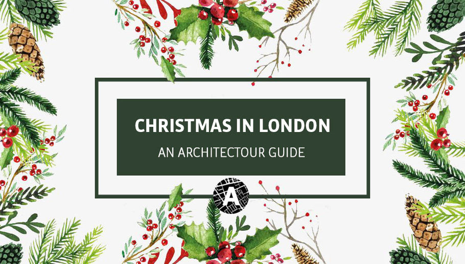 Christmas in London 2019: An Architectour Guide
