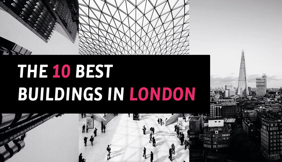 The 10 Best Buildings in London You Should Visit If You Love Architecture
