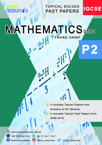 Cambridge IGCSE Mathematics (0580) P-2 Topical Past Papers (2008-2018) by Fahad Hanif