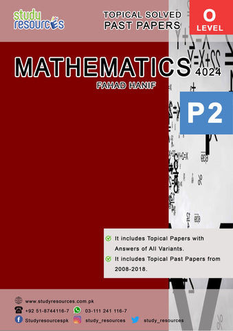 Cambridge O-Level Mathematics (4024) P-2 Topical Past Papers (2008-2018) by Fahad Hanif