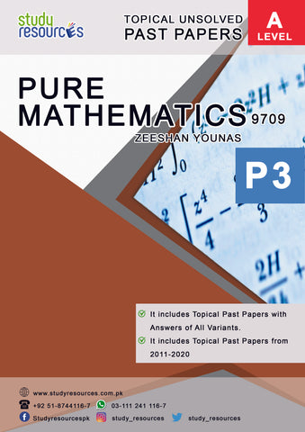 Cambridge A-Level Pure Mathematics 3 (9709) (P3) Topical Past Papers (2009-2019) By Sir. Zeeshan Younas