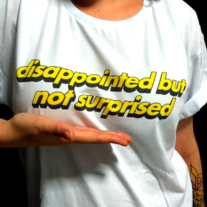 CAMISETA DISAPPOINTED BUT NOT SURPRISED
