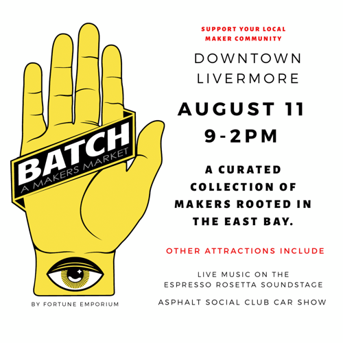 Join us for BATCH: A Maker's Market in Downtown Livermore!!