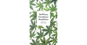 Stuff Every Cannabisseur Should Know - by Marc Luber