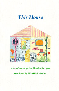 This House: Selected Poems by Ana Martins Marques