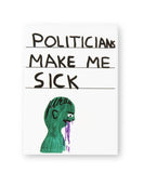 """Politicians Make Me Sick"" Magnet x David Shrigley"