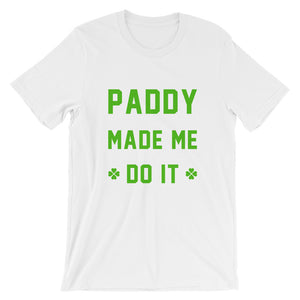 Paddy Made Me Do It Shirt