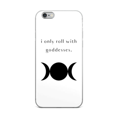 Bestseller: I Only Roll With Goddesses iPhone Case