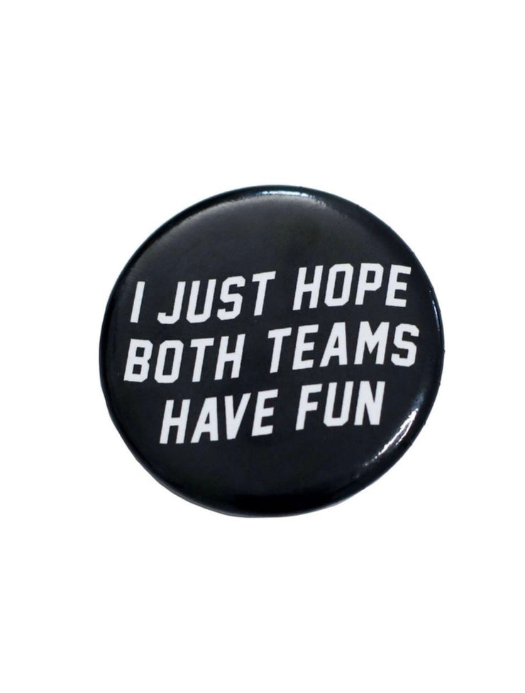 i just hope both teams have fun button - black