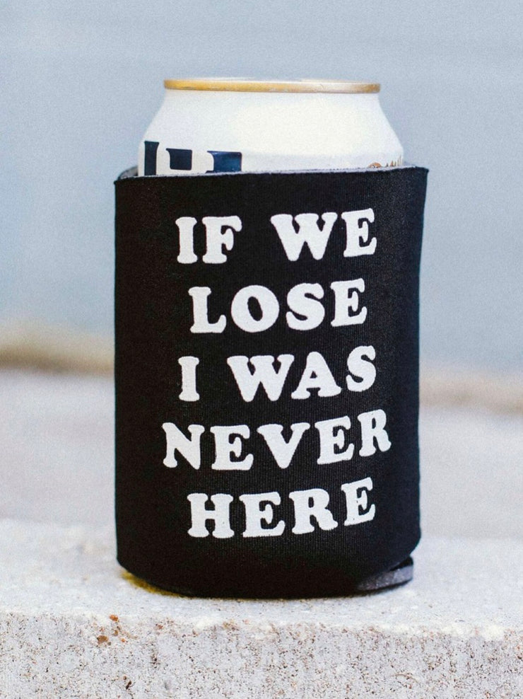 if we lose i was never here koozie