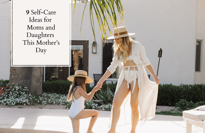 9 Self-Care Ideas for Moms and Daughters This Mother's Day