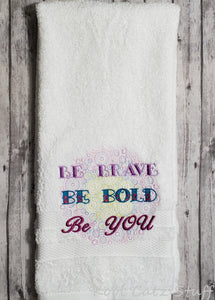 Be Brave Be Bold Be You Towel