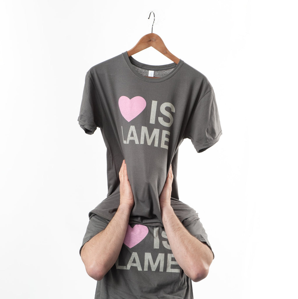 We found Love is Lame  T shirts!