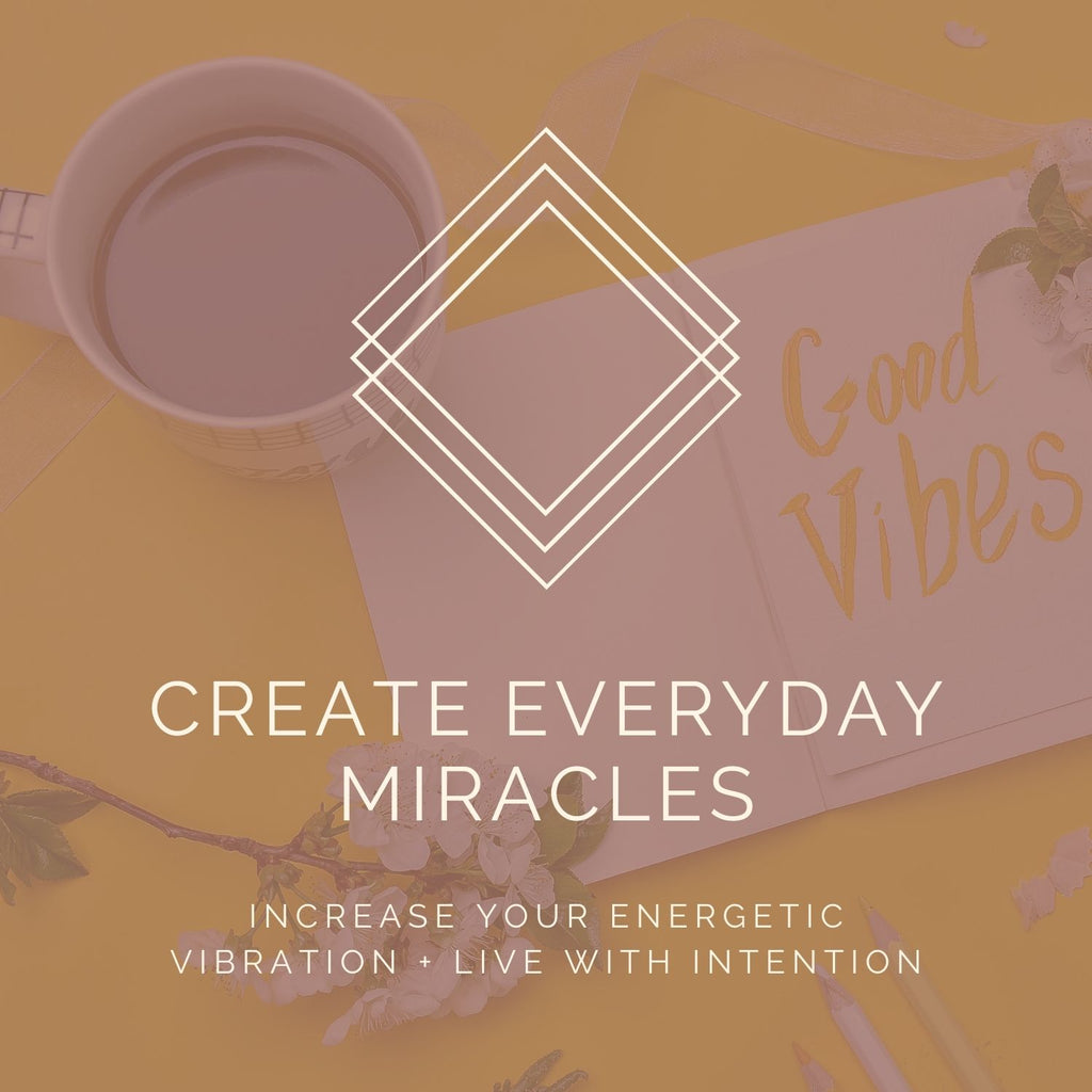 Increase Your Energetic Vibration + Live With Intention