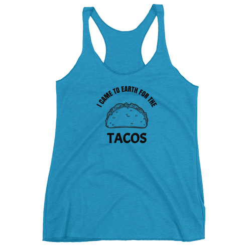 I Came to Earth for the Tacos - Women's Tank Top
