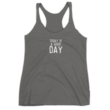 Load image into Gallery viewer, Today is a Good Day - Women's Racerback Tank