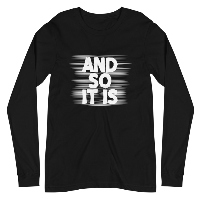 And So It Is - Unisex Long Sleeve T