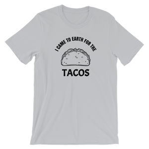 I Came To Earth For the Tacos -  Unisex T