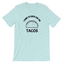 Load image into Gallery viewer, I Came To Earth For the Tacos -  Unisex T