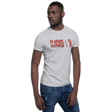 "Load image into Gallery viewer, ""Clocked : In"" Short-Sleeve Unisex T-Shirt"