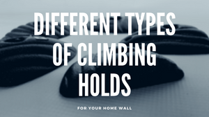 Different Types of Climbing Holds for Your Home Wall