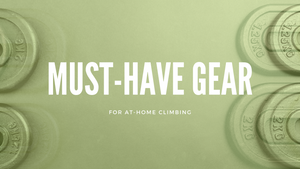 Must-Have Gear for At-Home Climbing